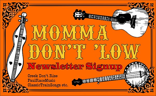 Momma Don't 'Low is a newsletter to support home-made and roots-based music in general, as well as the readers of CreekDontRise.com, SchoolOfTheRock.com, and ClassicTrainSongs.com.